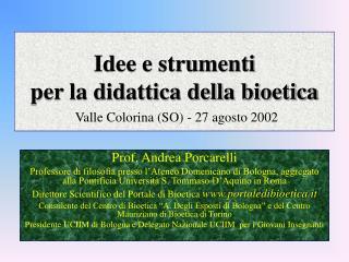 Idee e strumenti  per la didattica della bioetica Valle Colorina (SO) - 27 agosto 2002