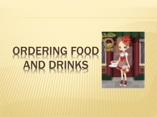 Ordering food and drinks