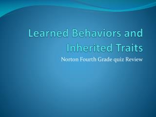 Learned Behaviors and Inherited Traits