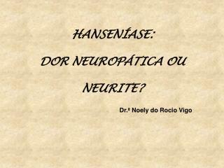 HANSENÍASE: DOR NEUROPÁTICA OU  NEURITE?