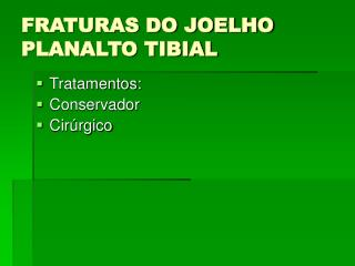 FRATURAS DO JOELHO PLANALTO TIBIAL