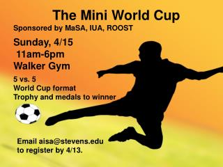 Sponsored by MaSA, IUA, ROOST Sunday, 4/15  11am-6pm Walker Gym 5 vs. 5  World Cup format