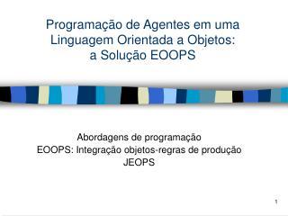 Programação de Agentes em uma Linguagem Orientada a Objetos:  a Solução EOOPS