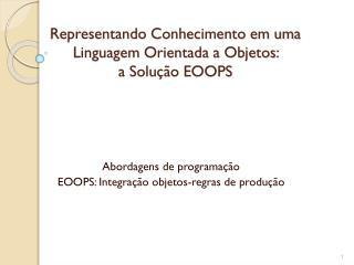 Representando Conhecimento em uma Linguagem Orientada a Objetos:  a Solução EOOPS