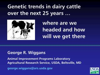 Genetic trends in dairy cattle over the next 25 years � 	where are we 	headed and how