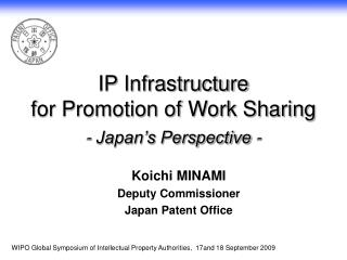 IP Infrastructure  for Promotion of Work Sharing - Japan's Perspective -