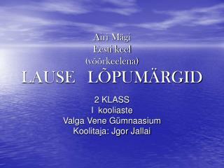 A iri Mägi          Eesti keel   (võõrkeelena) LAUSE   LÕPUMÄRGID