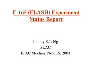 E-165 (FLASH) Experiment Status Report