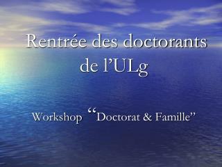 """Rentrée des doctorants de l'ULg Workshop  """" Doctorat & Famille"""""""