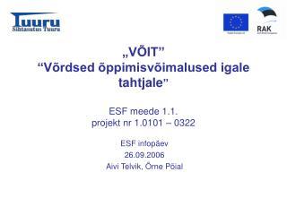 """""""VÕIT"""" """"Võrdsed õppimisvõimalused igale tahtjale """" ESF meede 1.1. projekt nr 1.0101 – 0322"""