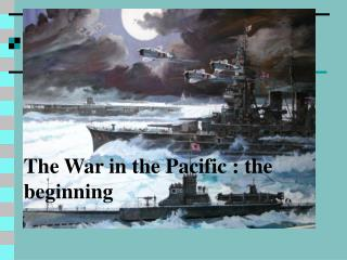 The War in the Pacific : the beginning