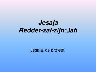 Jesaja Redder-zal-zijn:Jah
