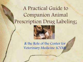 A Practical Guide to Companion Animal Prescription Drug Labeling;
