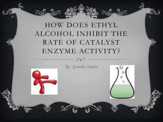 How does ethyl Alcohol inhibit the rate of catalyst enzyme activity