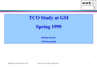 TCO Study at GSI Spring 1999 Helmut Kreiser GSI Darmstadt