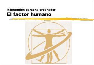 Interacción persona-ordenador El factor humano