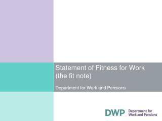 Statement of Fitness for Work (the fit note)	 Department for Work and Pensions