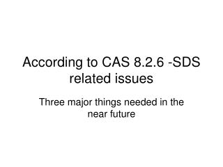 According to CAS 8.2.6 -SDS related issues