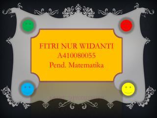 FITRI NUR WIDANTI A410080055 Pend. Matematika