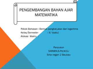 Pokok Bahasan :  Bentuk pangkat,akar dan logaritma Kelas /Semester: X/ I( satu )