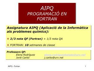 AIPQ PROGRAMACIÓ EN FORTRAN