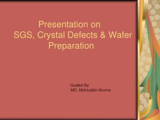 Presentation on  SGS, Crystal Defects & Wafer               Preparation