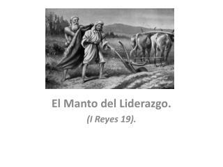 El Manto del Liderazgo. (I Reyes 19).