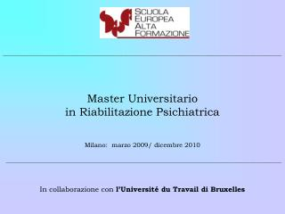 Master Universitario in Riabilitazione Psichiatrica Milano:  marzo 2009/ dicembre 2010