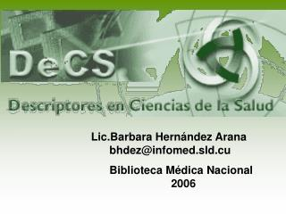 Lic.Barbara Hernández Arana       bhdez@infomed.sld.cu