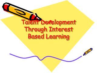 Talent Development Through Interest Based Learning