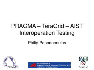 PRAGMA – TeraGrid – AIST Interoperation Testing