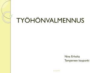 TYÖHÖNVALMENNUS Nina Erholtz             Tampereen kaupunki
