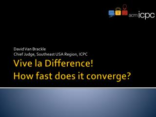 Vive la Difference! How fast does it converge?