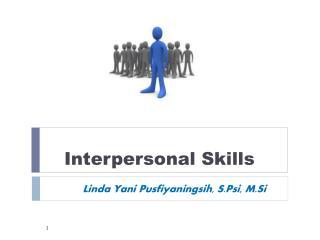 Interpersonal Skills Linda Yani Pusfiyaningsih, S.Psi, M.Si