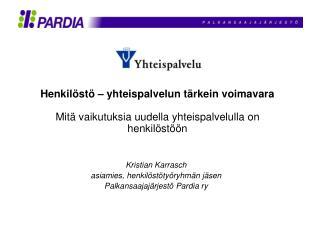 Kristian Karrasch  asiamies, henkilöstötyöryhmän jäsen  Palkansaajajärjestö Pardia ry