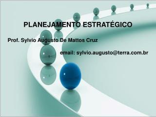 PLANEJAMENTO ESTRATÉGICO Prof. Sylvio Augusto De Mattos Cruz email: sylvio.augusto@terra.br