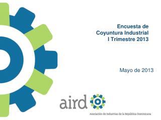 Encuesta de Coyuntura Industrial I Trimestre 2013