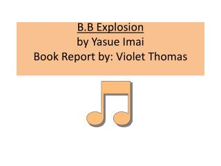 B.B Explosion by Yasue Imai Book Report by: Violet Thomas