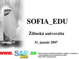 SOFIA_EDU �ilinsk� univerzita 31. janu�r 2007