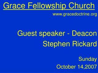 Grace Fellowship Church gracedoctrine         Guest speaker - Deacon Stephen Rickard
