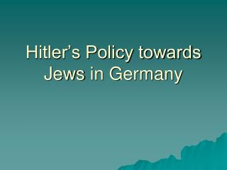 Hitler's Policy towards Jews  in Germany