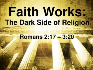Faith Works: The Dark Side of Religion