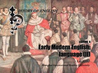 LECTURE  9 Early Modern English: language (II)