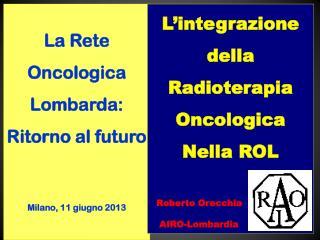 La Rete Oncologica Lombarda: Ritorno al futuro Milano, 11 giugno 2013