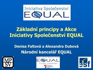 Základní principy a Akce Iniciativy Společenství EQUAL Denisa Faltová a Alexandra Dubová