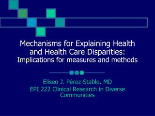 Eliseo J. P é rez-Stable, MD EPI 222 Clinical Research in Diverse Communities