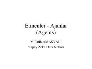 Etmenler - Ajanlar (Agents)