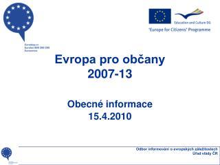 Evropa pro občany 2007-13 Obecné informace 15.4.2010