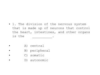 1. The division of the nervous system that is made up of neurons that control the heart, intestines, and other organs is