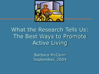 What the Research Tells Us: The Best Ways to Promote Active Living Barbara McCann September, 2004
